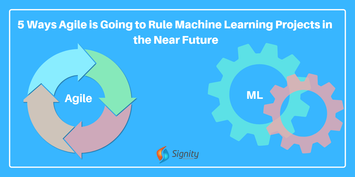 5 Ways Agile is Going to Rule Machine Learning Projects in the Near