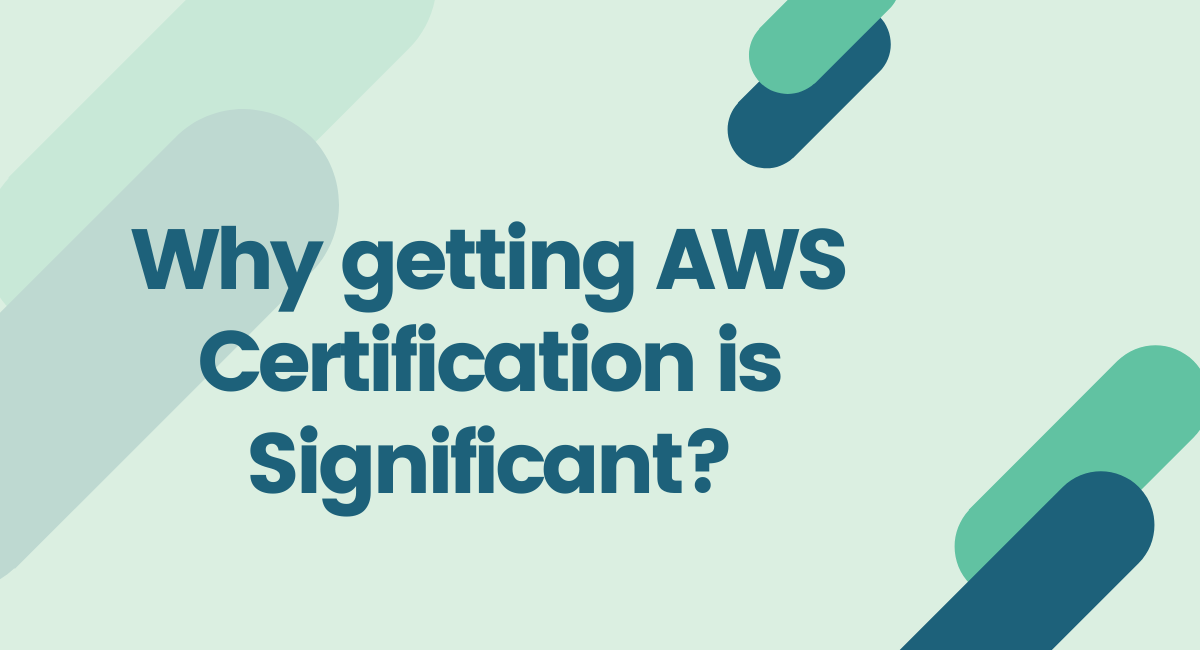 Why getting AWS Certification is Significant?