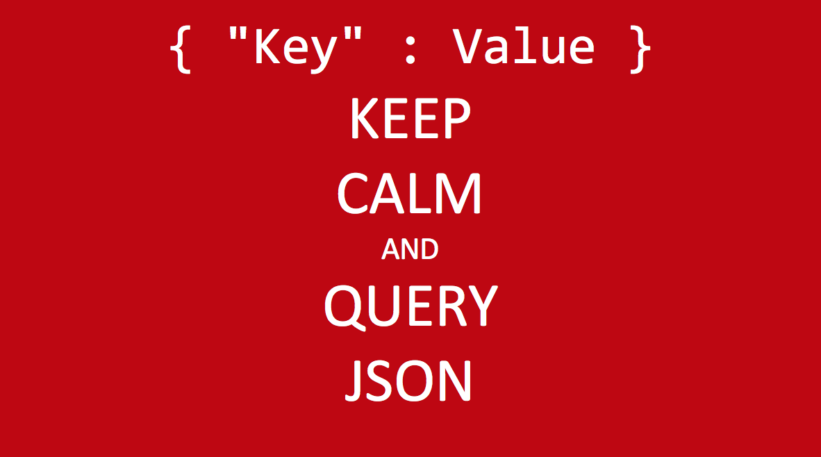 Keep Calm and Query JSON
