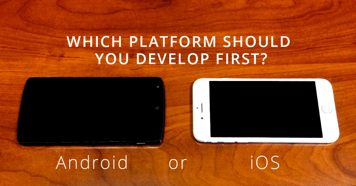 First App? iOS Platform Or Android