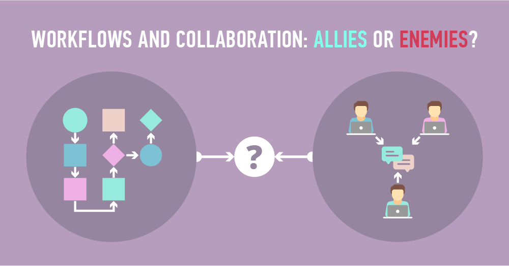 Workflows and Collaboration: Allies or Enemies