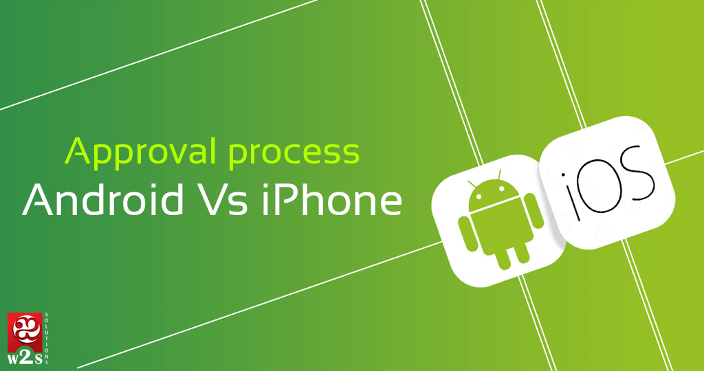 Approval process Android Vs iPhone