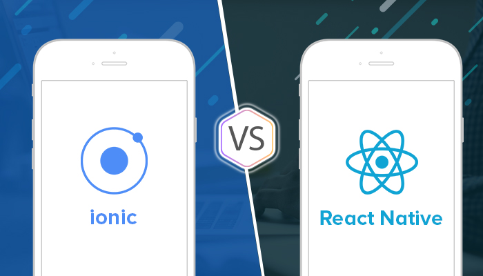Ionic Vs  React Native - Which Framework Is Better for Cross