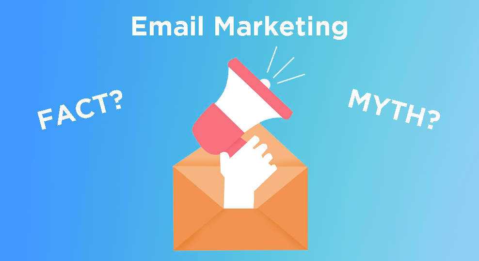 Email Marketing - Myth or Fact?