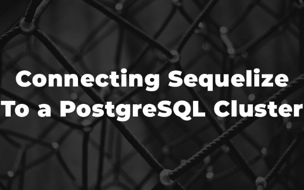 Connecting Sequelize To a PostgreSQL Cluster
